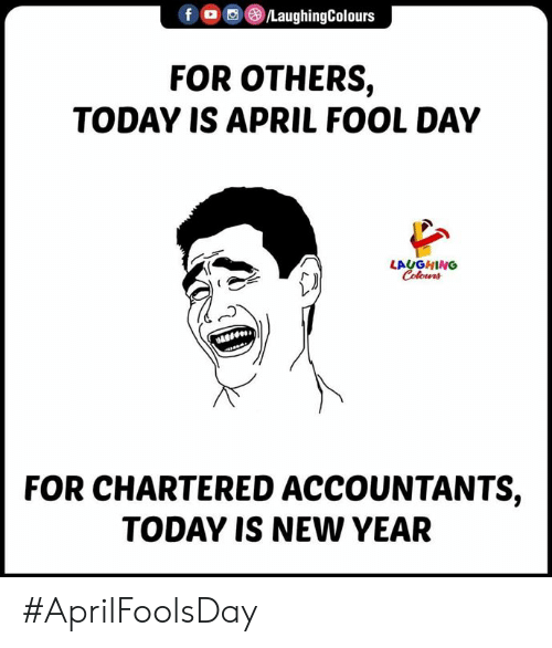 New Year's, Today, and April: fLaughingColours  FOR OTHERS,  TODAY IS APRIL FOOL DAY  LAUGHING  Colours  FOR CHARTERED ACCOUNTANTS,  TODAY IS NEW YEAR #AprilFoolsDay
