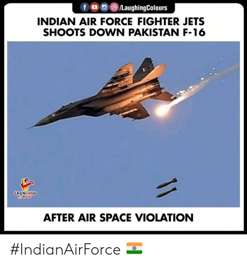 Air Force, Jets, and Pakistan: fLaughingColours  INDIAN AIR FORCE FIGHTER JETS  SHOOTS DOWN PAKISTAN F-16  LAYGHING  AFTER AIR SPACE VIOLATION #IndianAirForce 🇮🇳