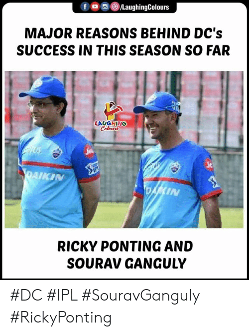 Success, Indianpeoplefacebook, and Ipl: fLaughingColours  MAJOR REASONS BEHIND DC's  SUCCESS IN THIS SEASON SO FAR  LAUGHING  ic  AIKI  IN  RICKY PONTING AND  SOURAV GANGULY #DC #IPL #SouravGanguly #RickyPonting