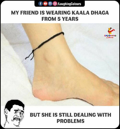 Indianpeoplefacebook, Friend, and She: fLaughingColours  MY FRIEND IS WEARING KAALA DHAGA  FROM 5 YEARS  LAUGHING  BUT SHE IS STILL DEALING WITH  PROBLEMS