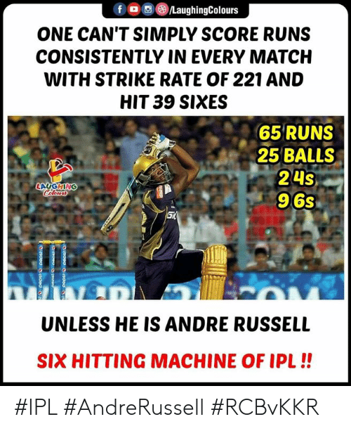 Match, Indianpeoplefacebook, and Ipl: fLaughingColours  ONE CAN'T SIMPLY SCORE RUNS  CONSISTENTLY IN EVERY MATCH  WITH STRIKE RATE OF 221 AND  HIT 39 SIXES  65 RUNS  25 BALLS  24S  96s  LAUGHING  UNLESS HE IS ANDRE RUSSELL  SIX HITTING MACHINE OF IPL!! #IPL #AndreRussell #RCBvKKR