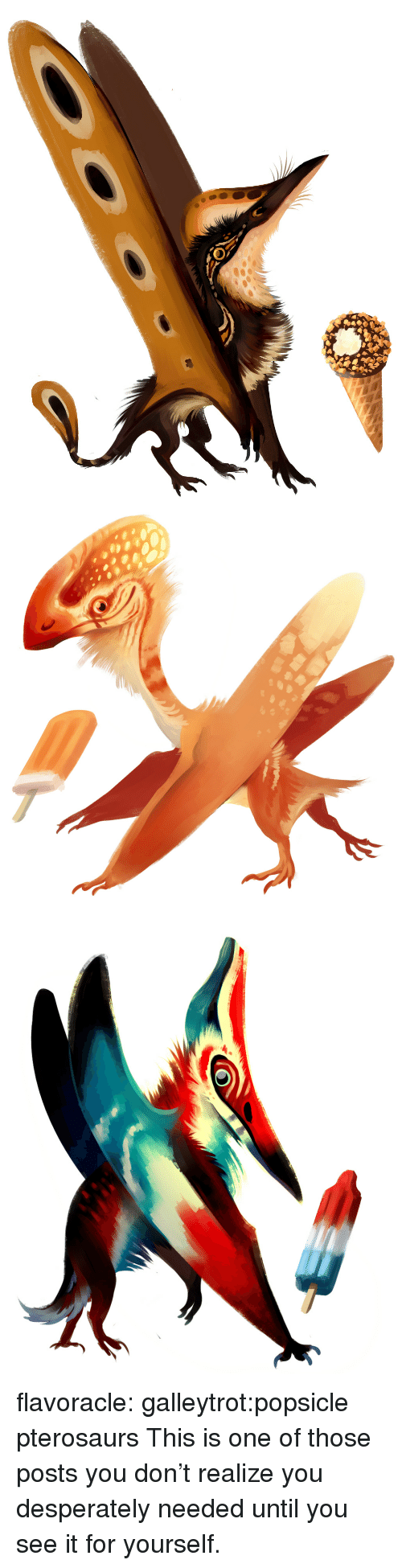 popsicle: flavoracle:  galleytrot:popsicle pterosaurs  This is one of those posts you don't realize you desperately needed until you see it for yourself.
