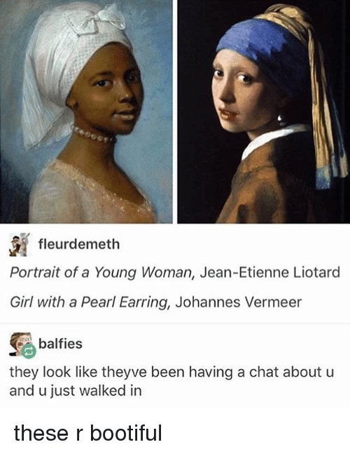 earring: fleurdemeth  Portrait of a Young Woman, Jean-Etienne Liotard  Girl with a Pearl Earring, Johannes Vermeer  balfies  they look like theyve been having a chat about u  and u just walked in these r bootiful