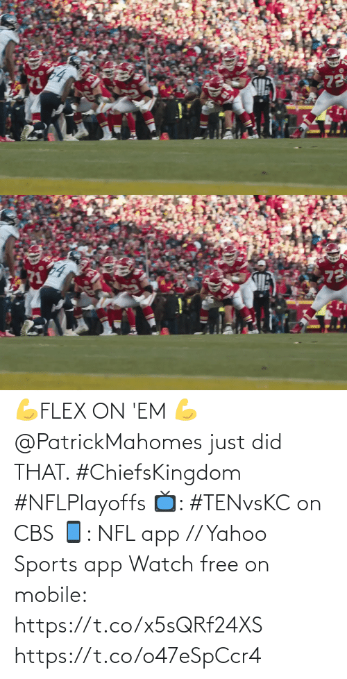 app: 💪FLEX ON 'EM 💪  @PatrickMahomes just did THAT. #ChiefsKingdom #NFLPlayoffs  📺: #TENvsKC on CBS 📱: NFL app // Yahoo Sports app Watch free on mobile: https://t.co/x5sQRf24XS https://t.co/o47eSpCcr4