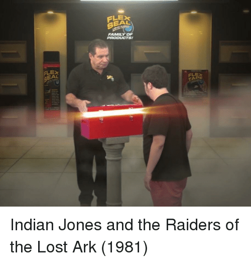 Family, Flexing, and Lost: FLEX  SEAL  FAMILY OF  LEX  EAL  FLEX  TAPE Indian Jones and the Raiders of the Lost Ark (1981)