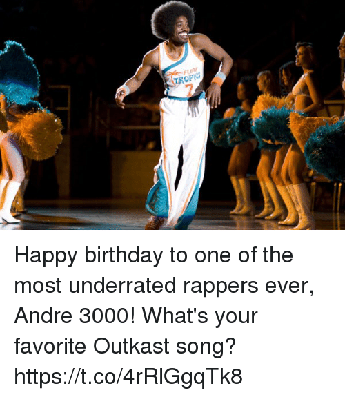 Andre 3000, Birthday, and Memes: FLINT  TROPI Happy birthday to one of the most underrated rappers ever, Andre 3000!  What's your favorite Outkast song? https://t.co/4rRlGgqTk8