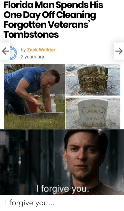 Florida Man, Florida, and Zack &: Florida Man Spends His  One Day Off Cleaning  Forgotten Veterans  Tombstones  by Zack Walkter  2 years ago  W.HUTOHINS  129 NDAINE  I forgive you. I forgive you…