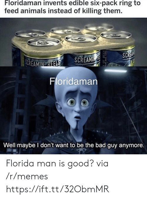 six pack: Floridaman invents edible six-pack ring to  feed animals instead of killing them.  SCREA  SOREAMIN REELS  SCREAMIN  Floridaman  Well maybe I don't want to be the bad guy anymore  EACKFL Florida man is good? via /r/memes https://ift.tt/32ObmMR