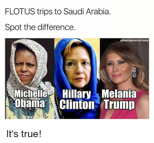 Clinton Trump: FLOTUS trips to Saudi Arabia.  Spot the difference.  @immigrant4trump  MichelleHillaryMelania  Obama Clinton Trump It's true!
