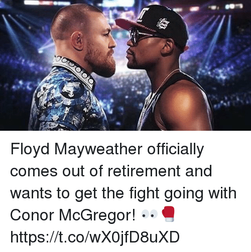Conor McGregor, Floyd Mayweather, and Mayweather: Floyd Mayweather officially comes out of retirement and wants to get the fight going with Conor McGregor! 👀🥊 https://t.co/wX0jfD8uXD
