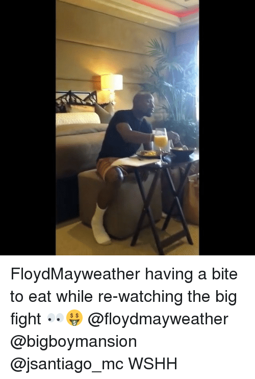 Memes, Wshh, and Fight: FloydMayweather having a bite to eat while re-watching the big fight 👀🤑 @floydmayweather @bigboymansion @jsantiago_mc WSHH