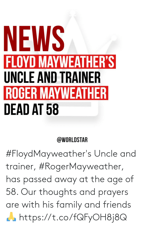 thoughts and prayers: #FloydMayweather's Uncle and trainer, #RogerMayweather, has passed away at the age of 58.  Our thoughts and prayers are with his family and friends 🙏 https://t.co/fQFyOH8j8Q