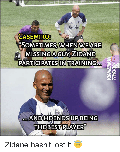 """Memes, Lost, and 🤖: Fly  Emirate  CASEMIRO:  """"SOMETIMES, WHEN WEARE  MISSINGAGUY  ZIDANE  PARTICIPATESINTRAINING  ...  2  DS  UPBEING  ANDHEENUPBEING  THEBEST PLAYER Zidane hasn't lost it 😇"""