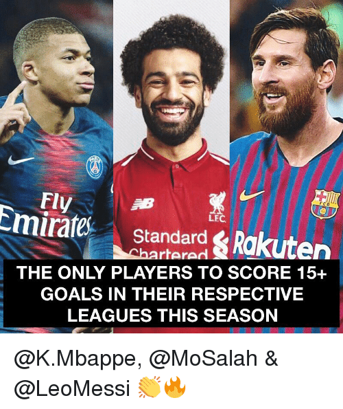 leagues: Fly  Emirate Standard Rakuten  LEC  hartere  THE ONLY PLAYERS TO SCORE 15+  GOALS IN THEIR RESPECTIVE  LEAGUES THIS SEASON @K.Mbappe, @MoSalah & @LeoMessi 👏🔥