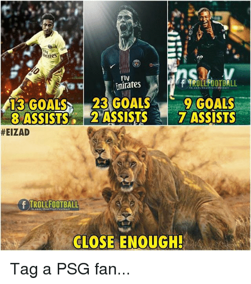 Goals, Memes, and Emirates: Fly  Emirates  13 GOALS 23 GOALS9 GOALS  8 ASSISTS 2 ASSISTS7 ASSISTS  #EIZAD  F TROLLFOOTBALL  CLOSE ENOUGH Tag a PSG fan...