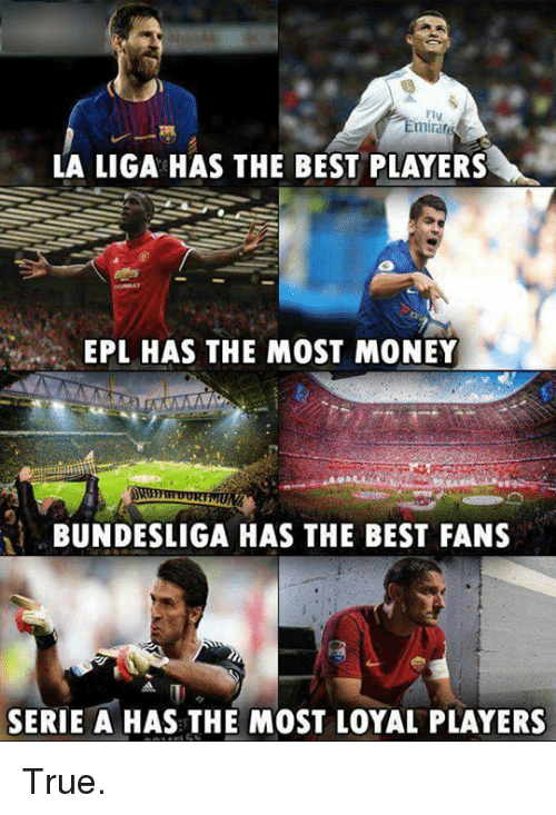 serie a: Fly  mirar  LA LIGA HAS THE BEST PLAYERS  EPL HAS THE MOST MONEY  BUNDESLIGA HAS THE BEST FANS  SERIE A HAS THE MOST LOYAL PLAYERS True.