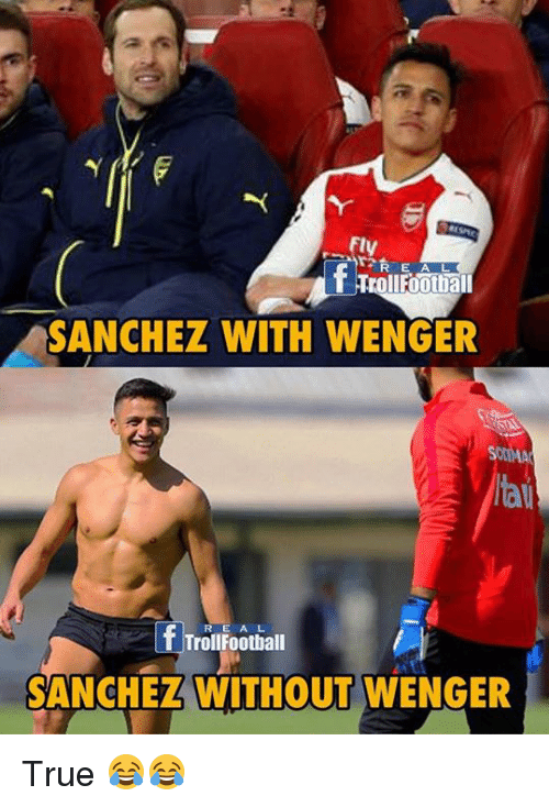 Memes, True, and 🤖: Fly  SANCHEZ WITH WENGER  SOMA  tai  R E A L  TrollFootball  SANCHEZ WITHOUT WENGER True 😂😂