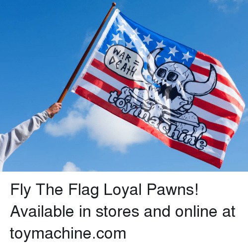 Memes, 🤖, and Com: Fly The Flag Loyal Pawns! Available in stores and online at toymachine.com