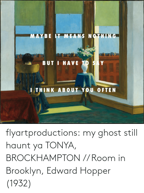 edward: flyartproductions: my ghost still haunt ya TONYA, BROCKHAMPTON // Room in Brooklyn, Edward Hopper (1932)