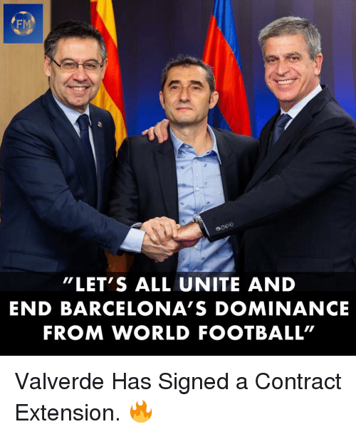 "Football, Memes, and World: FM  ""LET'S ALL UNITE AND  END BARCELONA'S DOMINANCE  FROM WORLD FOOTBALL"" Valverde Has Signed a Contract Extension. 🔥"