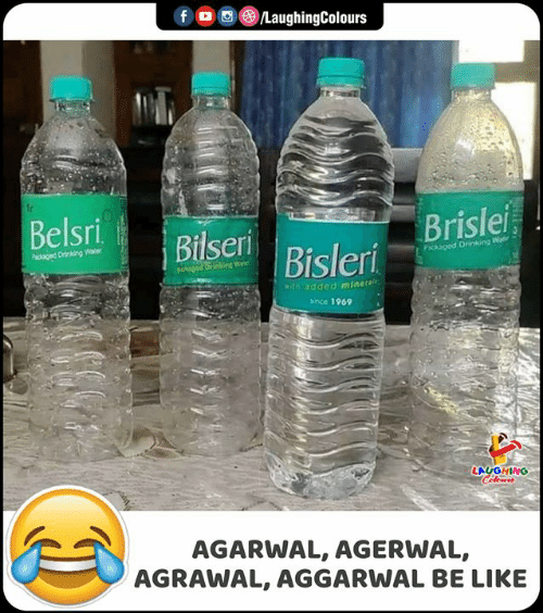Be Like, Drinking, and Indianpeoplefacebook: fo LaughingColours  Belsri  Brislei  Bilsen Bisleri  Pikaged Drinking Waer  Packaged Drinking War  ged Drinking W  aith added minetali  snce 1969  LAUGHING  Celeurs  AGARWAL, AGERWAL,  AGRAWAL, AGGARWAL BE LIKE