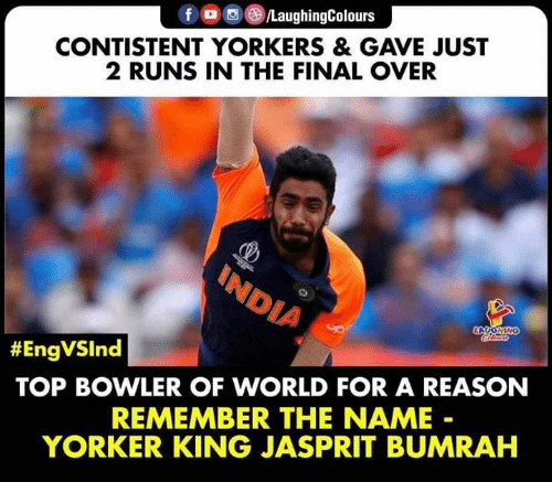 India, World, and Reason: fo/LaughingColours  CONTISTENT YORKERS & GAVE JUST  2 RUNS IN THE FINAL OVER  INDIA  LOOOHING  #EngVSInd  TOP BOWLER OF WORLD FOR A REASON  REMEMBER THE NAME  YORKER KING JASPRIT BUMRAH