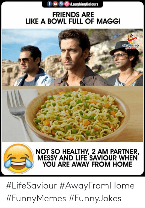 EsMemes: fo LaughingColours  FRIENDS ARE  LIKE A BOWL FULL OF MAGGI  LAGING  lers  NOT SO HEALTHY, 2 AM PARTNER,  MESSY AND LIFE SAVIOUR WHEN  YOU ARE AWAY FROM HOME #LifeSaviour #AwayFromHome #FunnyMemes #FunnyJokes