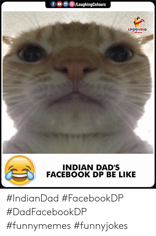 Indianpeoplefacebook: fo /LaughingColours  LAUGHING  Colours  INDIAN DAD'S  FACEBOOK DP BE LIKE #IndianDad #FacebookDP #DadFacebookDP #funnymemes #funnyjokes