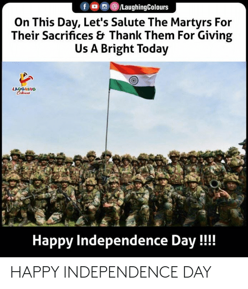 Salute: fo /LaughingColours  On This Day, Let's Salute The Martyrs For  Their Sacrifices & Thank Them For Giving  Us A Bright Today  LAUGHING  Colews  Happy Independence Day!! HAPPY INDEPENDENCE DAY