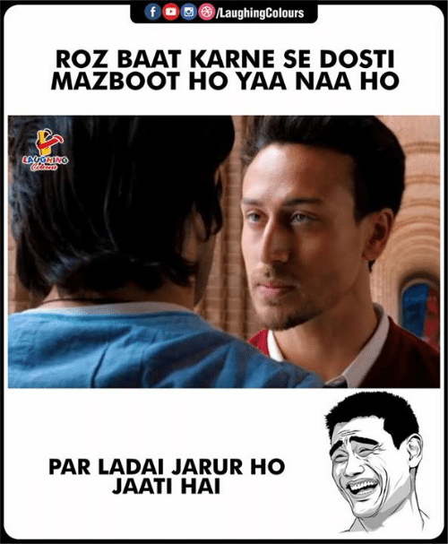 Roz, Indianpeoplefacebook, and Par: fo/LaughingColours  ROZ BAAT KARNE SE DOSTI  MAZBOOT HO YAA NAA HO  LAUGHING  PAR LADAI JARUR HO  JAATI HAI