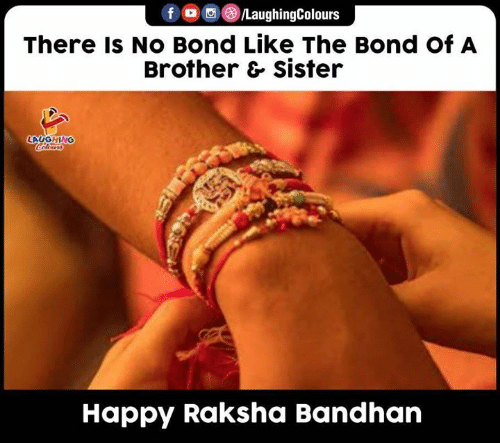 Laughing Colours: fo  LaughingColours  There Is No Bond Like The Bond Of A  Brother & sister  LAUGHING  Colours  Happy Raksha Bandhan