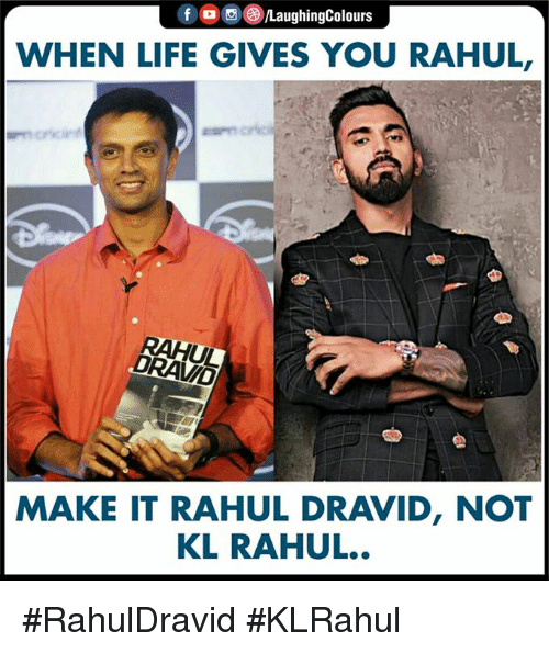 Life, Indianpeoplefacebook, and Rahul Dravid: fo/LaughingColours  WHEN LIFE GIVES YOU RAHUL,  RAHUL  DRAVID  MAKE IT RAHUL DRAVID, NOT  KL RAHUL.. #RahulDravid #KLRahul