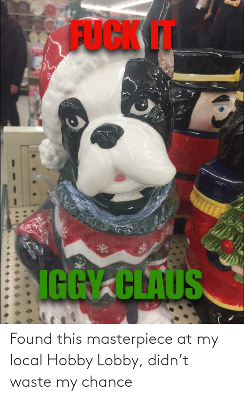 hobby lobby: FOCK IT  UCKT  IGGY CLAUS Found this masterpiece at my local Hobby Lobby, didn't waste my chance