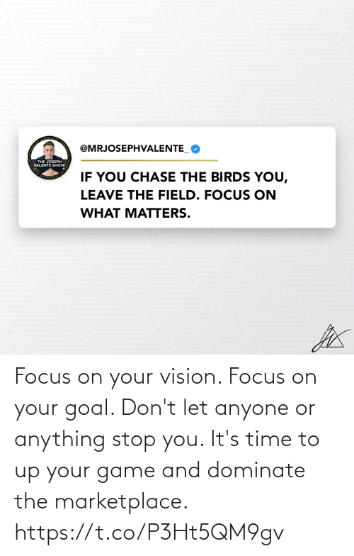 Vision: Focus on your vision. Focus on your goal. Don't let anyone or anything stop you. It's time to up your game and dominate the marketplace. https://t.co/P3Ht5QM9gv