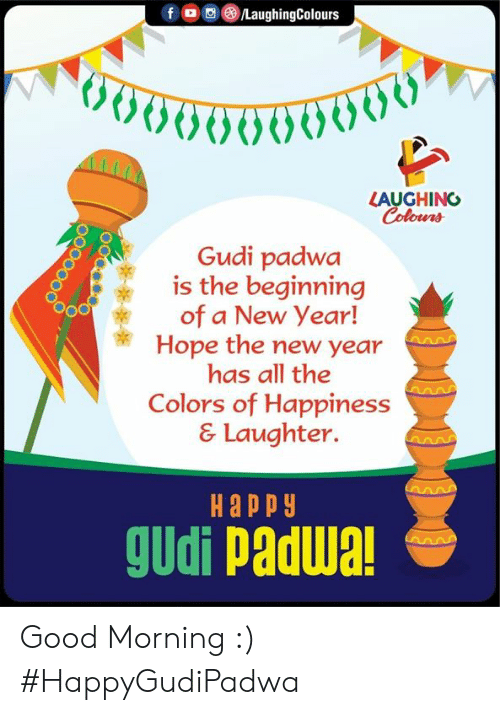 New Year's, Good Morning, and Good: fodeLaughingColours  000000050  LAUGHING  Gudi padwa  is the beginning  of a New Year!  Hope the new year  has all the  Colors of Happiness  & Laughter.  Happy  gudi padwa! Good Morning :)  #HappyGudiPadwa