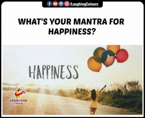 Happiness, Indianpeoplefacebook, and Mantra: fOLaughingColou.s  WHAT'S YOUR MANTRA FOR  HAPPINESS?  HAPPINESS  LAUGHING