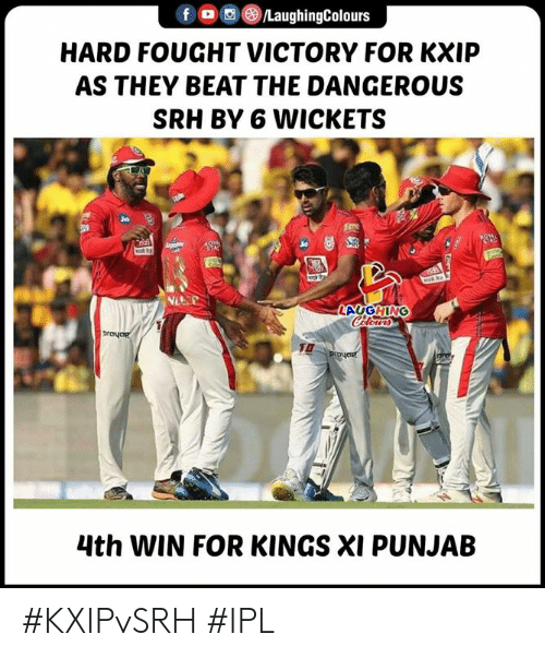 Indianpeoplefacebook, Ipl, and Kings: fOLaughingColours  HARD FOUGHT VICTORY FOR KXIP  AS THEY BEAT THE DANGEROUS  SRH BY 6 WICKETS  ho  4th WIN FOR KINGS XI PUNJAB #KXIPvSRH #IPL