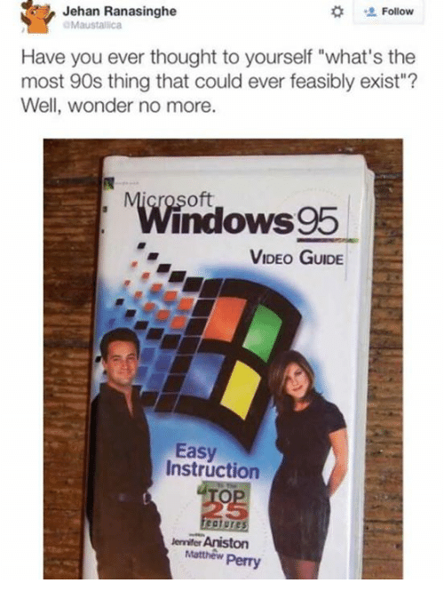"""oft:  # ' Follow  Jehan Ranasinghe  Maustallica  Have you ever thought to yourself """"what's the  most 90s thing that could ever feasibly exist""""?  Well, wonder no more.  oft  Windows95  VIDEO GUIDE  Easy  Instruction  25  enniter Aniston  Matthew Perry"""