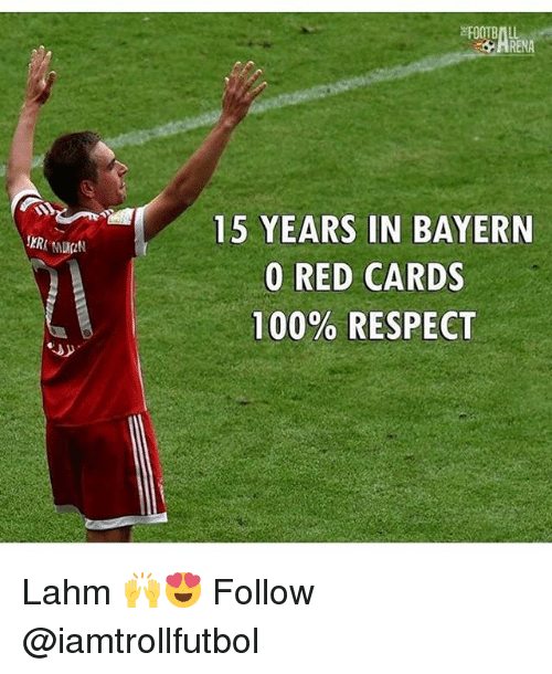 Anaconda, Football, and Memes: FOOTBALL  15 YEARS IN BAYERN  0 RED CARDS  100% RESPECT Lahm 🙌😍 Follow @iamtrollfutbol