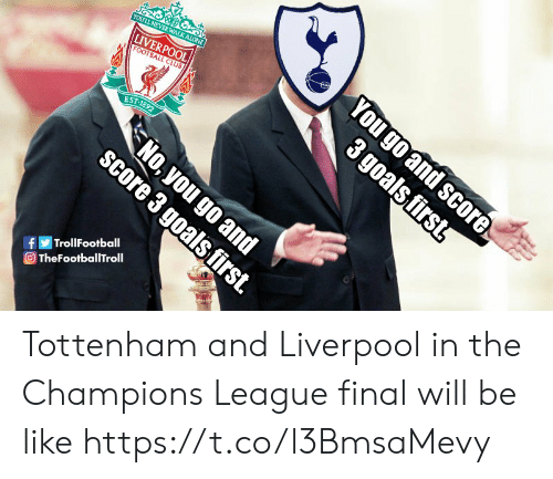 tottenham: FOOTBALL CLUB  EST 1892  TrollFootball  OTheFootballTroll Tottenham and Liverpool in the Champions League final will be like https://t.co/l3BmsaMevy