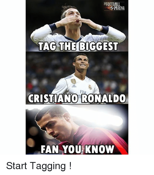 Cristiano Ronaldo, Football, and Memes: FOOTBALL  HREN  TAG THE BIGGEST  Fe  Flu  CRISTIANO RONALDO  FAN YOU KNOW Start Tagging !