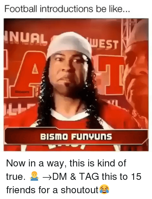 Funyuns: Football introductions be like.  NUAL  UEST  BISMO FUNYUNS Now in a way, this is kind of true. 🤷♂️ →DM & TAG this to 15 friends for a shoutout😂