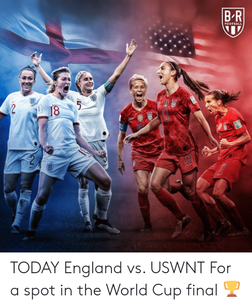 World Cup: FOOTBALL  NSP  18  RAS TODAY  England vs. USWNT  For a spot in the World Cup final 🏆