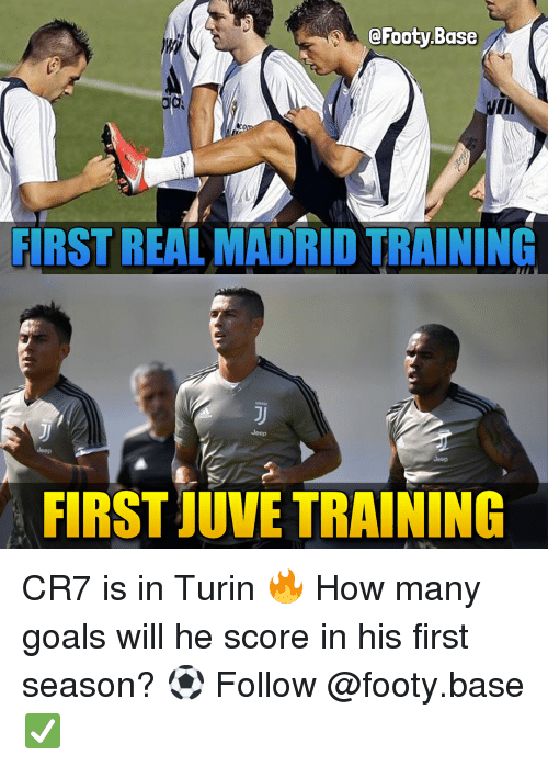 Goals, Memes, and Real Madrid: @Footy Base  FIRST REAL MADRID TRAINING  Jeep  Jeep  Jeep  FIRST JUVE TRAINING CR7 is in Turin 🔥 How many goals will he score in his first season? ⚽️ Follow @footy.base ✅