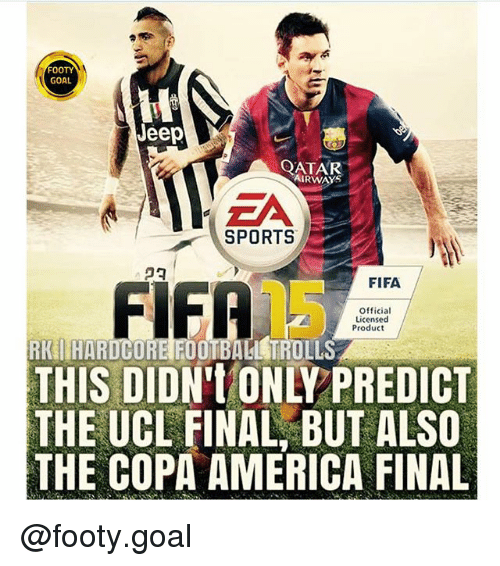 Fifa 15: FOOTY  GOA  Jeep  ATAR  RWAYS  ZA  SPORTS  07  FIFA  FIFA  15  Official  Licensed  Product  RK LHARDCORE FOOTBALL TROLLS  THIS DIDN'tONLY PREDICT  THE UCL FINAL, BUT ALSO  THE COPA AMERICA FINAL @footy.goal