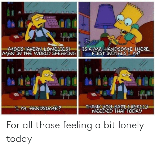 feeling: For all those feeling a bit lonely today