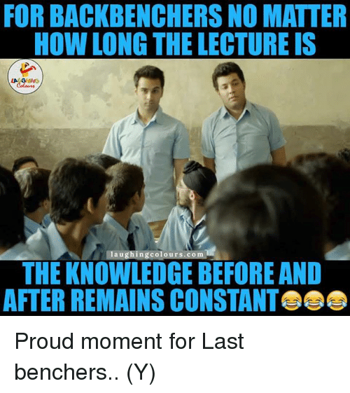 For Backbenchers No Matter How Long The Lecture Is Laughing