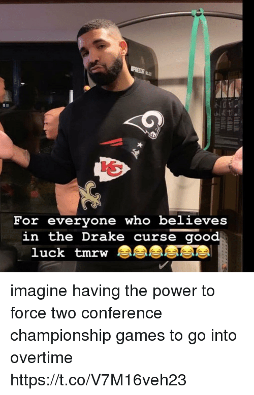 Drake, Nfl, and Games: For evervone who believes  in the Drake curse goo  luck tmrw imagine having the power to force two conference championship games to go into overtime https://t.co/V7M16veh23