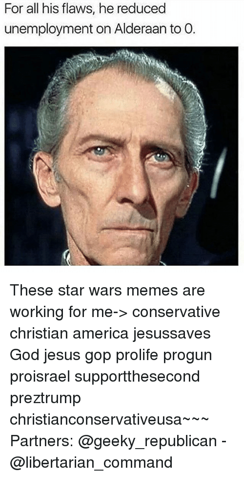 For His Flaws He Reduced Unemployment On Alderaan To O These Star