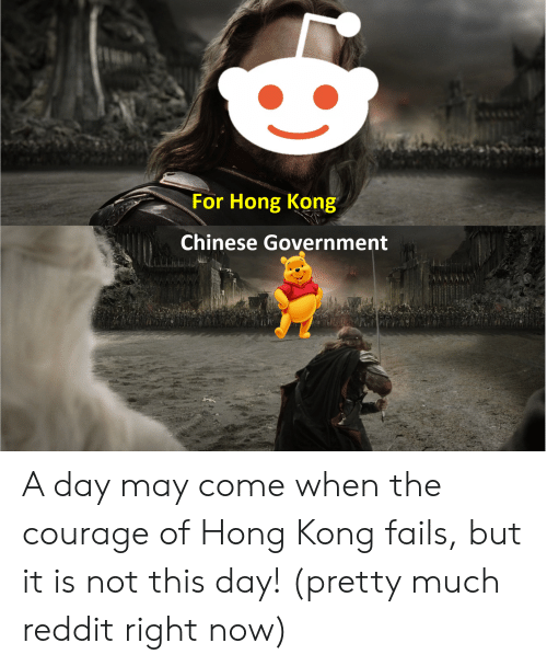 Reddit, Chinese, and Hong Kong: For Hong Kong  Chinese Government A day may come when the courage of Hong Kong fails, but it is not this day! (pretty much reddit right now)